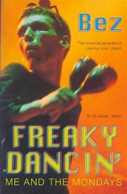 Freaky Dancin`: Me and the Mondays - Bez Paperback Book 2000