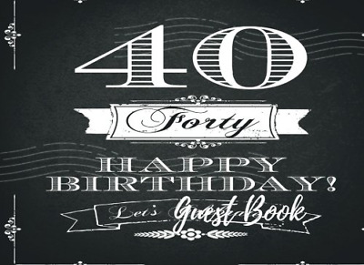 Guest Book: 40th, Forty, Fortieth Birthday Anniversary Party Guest Book. Free La