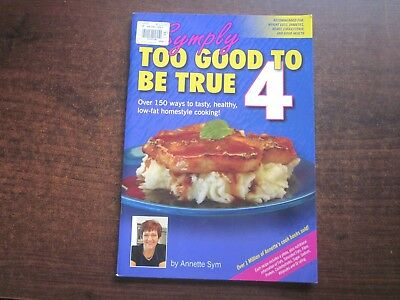 SYMPLY TOO GOOD TO BE TRUE #4 Homestyle Cookbook by Annette Sym Low Fat Recipes