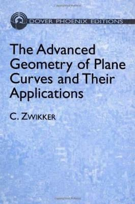 The Advanced Geometry of Plane Curves and Their Applications ~ C. Zwikker