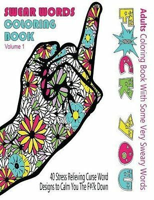 Swear Word Coloring Book : Adults With Some Very Sweary Words: 41 Stress...
