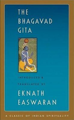 The Bhagavad Gita Easwarans Classics of Indian Spirituality
