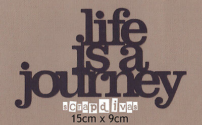 Scrapbooking Cardmaking - LIFE IS A JOURNEY Die Cuts - Toppers - Cardstock x 1