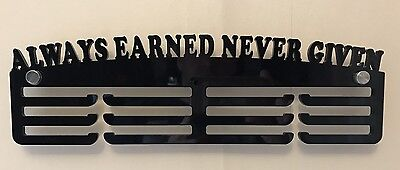 Thick 5mm Acrylic 3 Tier ALWAYS EARNED NEVER GIVEN Medal Hanger / Holder