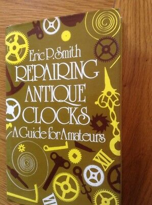 Repairing Antique Clocks, A Guide For The Beginner. 231 Page Book By Eric Smith