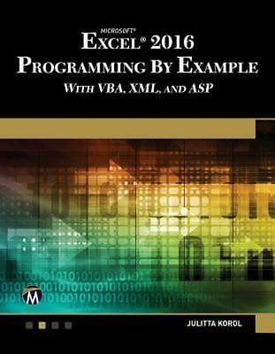 EXCEL 2016 Programming By Example: with VBA, XML, and ASP  Read on PC/Phone/Tabl