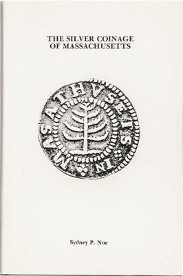 Silver Coinage of Massachusetts by Sydney Noe 1973 Hardcover 246 Pages