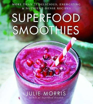 Superfood Smoothies : 100 Delicious, Energizing and Nutrient-Dense Recipes