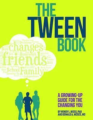 The Tween Book: A Growing-Up Guide for the Changing You by Wendy L. Moss,...