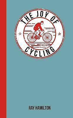 The Joy of Cycling: For Those Who Love to Ride by Ray Hamilton (Hardback, 2013)
