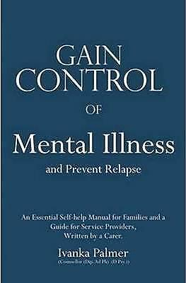 Gain Control of Mental Illness and Prevent Relapses by Ivanka Palmer...
