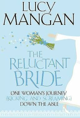 The Reluctant Bride: One Woman's Journey (Kicking and Screaming) Down the...