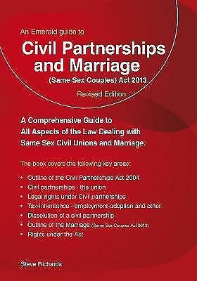 Civil Partnerships And Marriage: Same Sex Couples Act 2013 by Steve Richards...