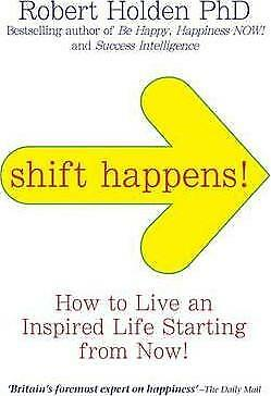 Shift Happens!: How to Live an Inspired Life... Starting from Now! by Robert...