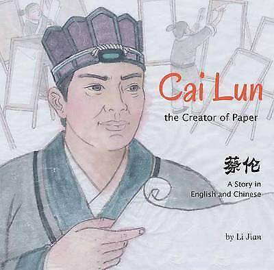 Cai Lun, The Creator of Paper: A Story in English and Chinese by Li Jian...