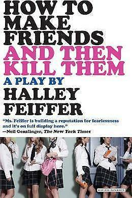 How to Make Friends and Then Kill Them: A Play by Halley Feiffer (Paperback /...