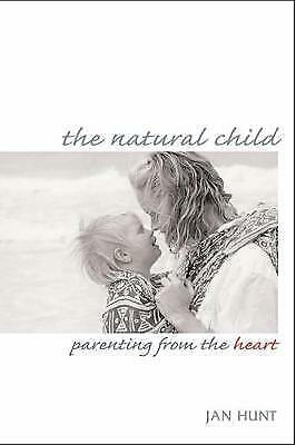 The Natural Child: Parenting from the Heart by Jan Hunt (Paperback, 2001)