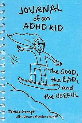 Journal of an ADHD Kid: The Good, the Bad & the Useful by Tobias Stumpf...