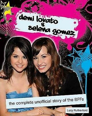 Demi Lovato and Selena Gomez: The Unofficial Story by Lucy Rutherford...
