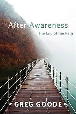 After Awareness: The End of the Path by Greg Goode (Paperback, 2016)
