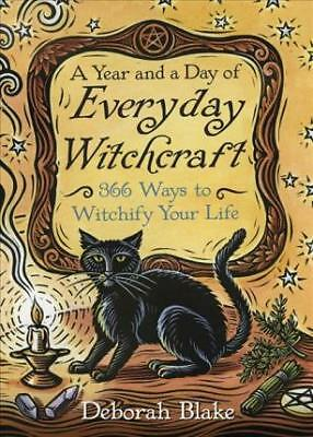 A Year and a Day of Everyday Witchcraft: 366 Ways to Witchify Your Life by...