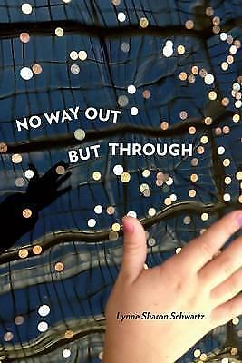 No Way Out But Through by Lynne Sharon Schwartz (Paperback, 2017)