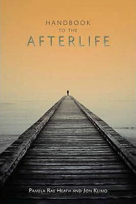 Handbook to the Afterlife by Pamela Rae Heath, Jon Klimo (Paperback, 2010)