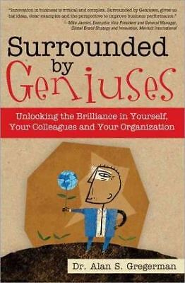Surrounded by Geniuses: Unlocking the Brilliance in Yourself, Your Colleagues...