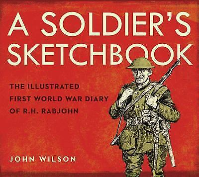 A Soldier's Sketchbook: The Illustrated First World War Diary of R.H. Rabjohn...