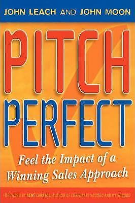 Pitch Perfect: Feel the Impact of a Winning Sales Approach by John Leach,...