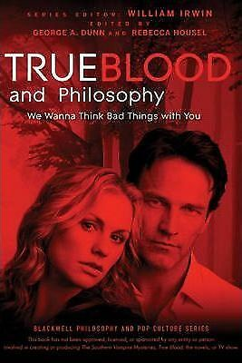 True Blood and Philosophy: We Wanna Think Bad Things with You by Rebecca...