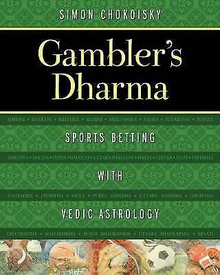 Gambler's Dharma: Sports Betting with Vedic Astrology by Simon Chokoisky...