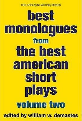 Best Monologues from the Best American Short Plays: Volume Two by William W....