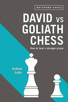 David vs Goliath Chess: How to Beat a Stronger Player by Andrew Soltis...