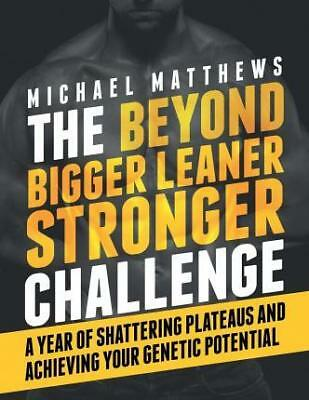 The Beyond Bigger Leaner Stronger Challenge: A Year of Shattering Plateaus...
