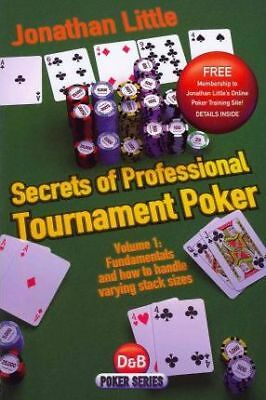Secrets of Professional Tournament Poker: Fundamentals and How to Handle...