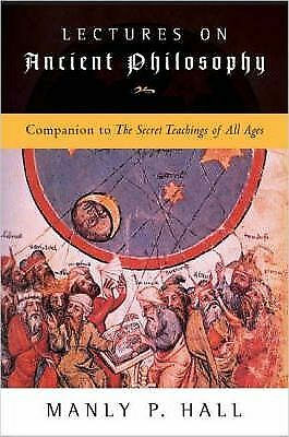 Lectures on Ancient Philosophy: Companion to the Secret Teachings of All Ages...