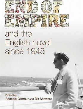 End of Empire and the English Novel Since 1945 by Manchester University Press...