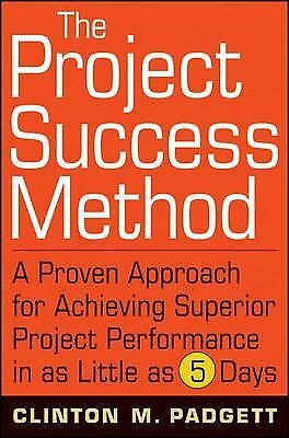 The Project Success Method: A Proven Approach for Achieving Superior Project...