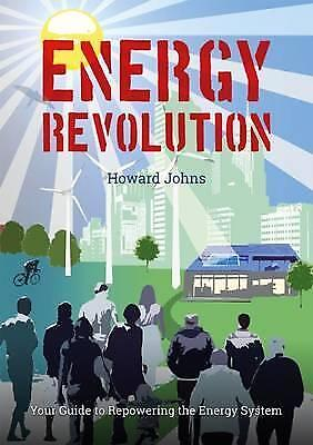 Energy Revolution: Your Guide to Repowering the Energy System by Howard Johns...