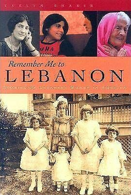 Remember Me to Lebanon: Stories of Lebanese Women in America by Evelyn Shakir...