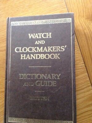 Watch & Clockmakers Handbook Dictionary & Guide 499 Page Hardback Book