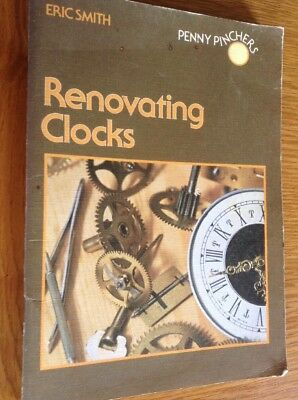 Renovating Clocks Small Book By Eric Smith, Cleaning,dismantling,setting Up,