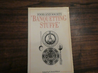 Food and Society - 'Banquetting Stuffe', C. Anne Wilson, editor, 1991.