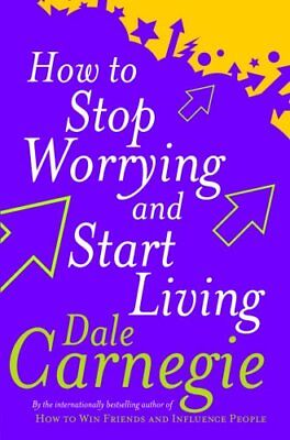 How To Stop Worrying And Start Living Personal Development