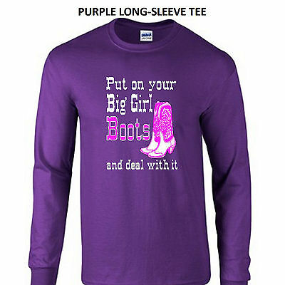 Put On Your Big Girl Boots And Deal With It LONG-SLEEVE TEE Sm Med LG XL 2X 3X