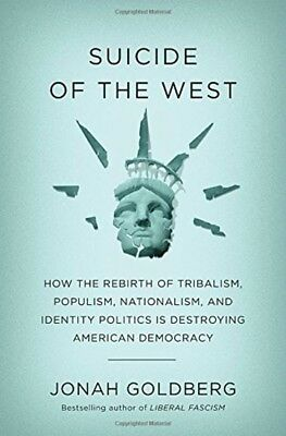 Suicide of the West: How the Rebirth of Tribalism, Populism, Nationalism, and Id
