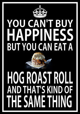 YOU CAN'T BUY HAPPINESS YOU CAN EAT A HOG ROAST ROLL Metal SIGN outside catering