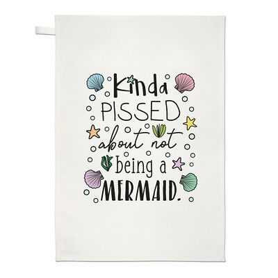"""NEW!~/""""KINDA/' PISSED ABOUT NOT BEING A MERMAID/""""~28/""""~TEA TOWEL~Hand//Kitchen//Dish"""