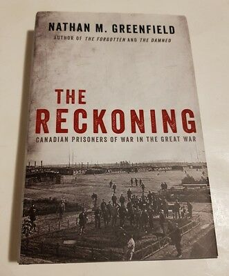 The Reckoning - Canadian Prisoners Of War In The Great War By Nathan Greenfield